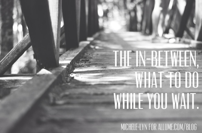 The In-Between...What to do while you wait. #Allume blog