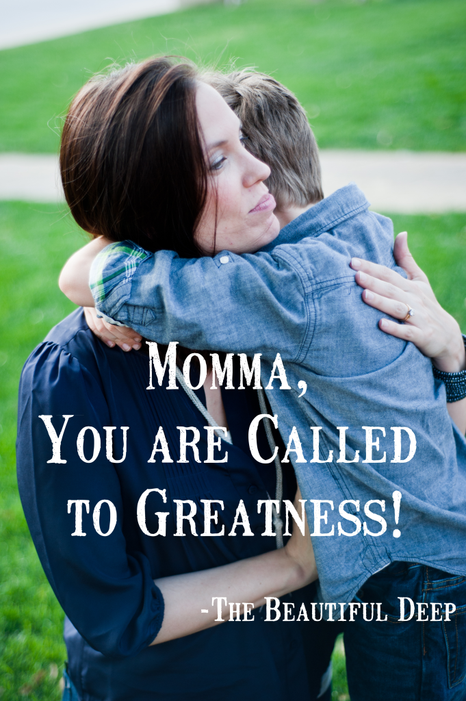 Momma You are Called to Greatness