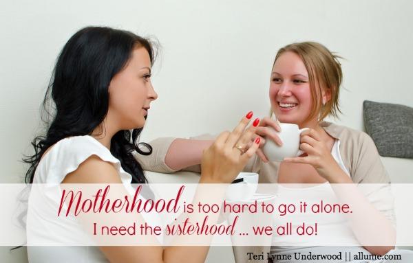 motherhood needs sisterhood {Teri Lynne Underwood || allume.com/blog}