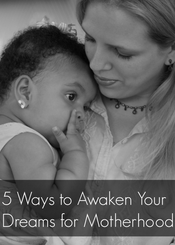 5 Ways to Awaken Your Dreams for Motherhood