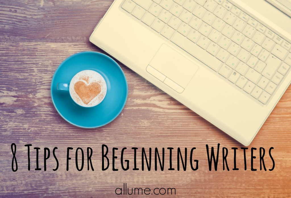 8 Tips for Beginning Writers