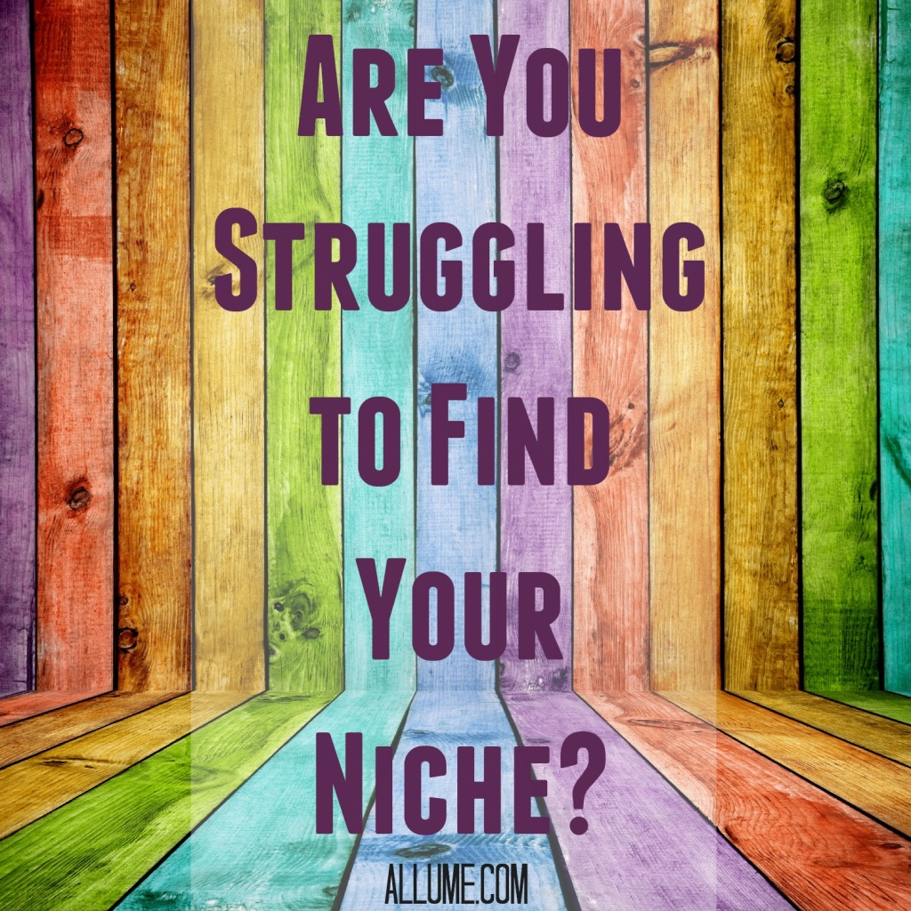 Are You Struggling to Find Your Niche