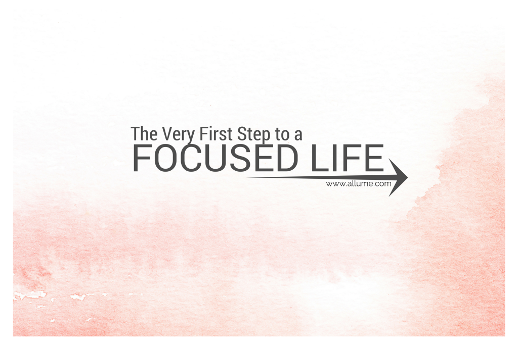 The Very First Step to a Focused Life
