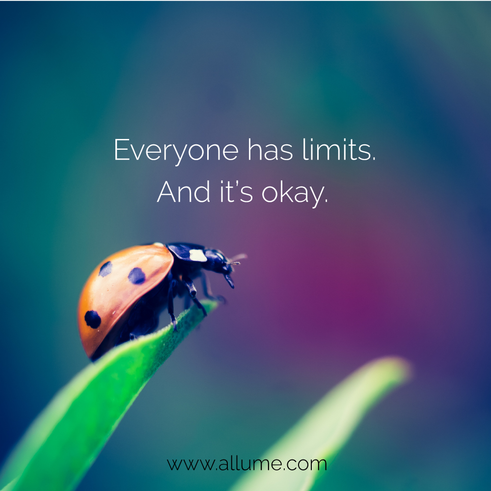 Everyone has limits. And it's okay. www.allume.com