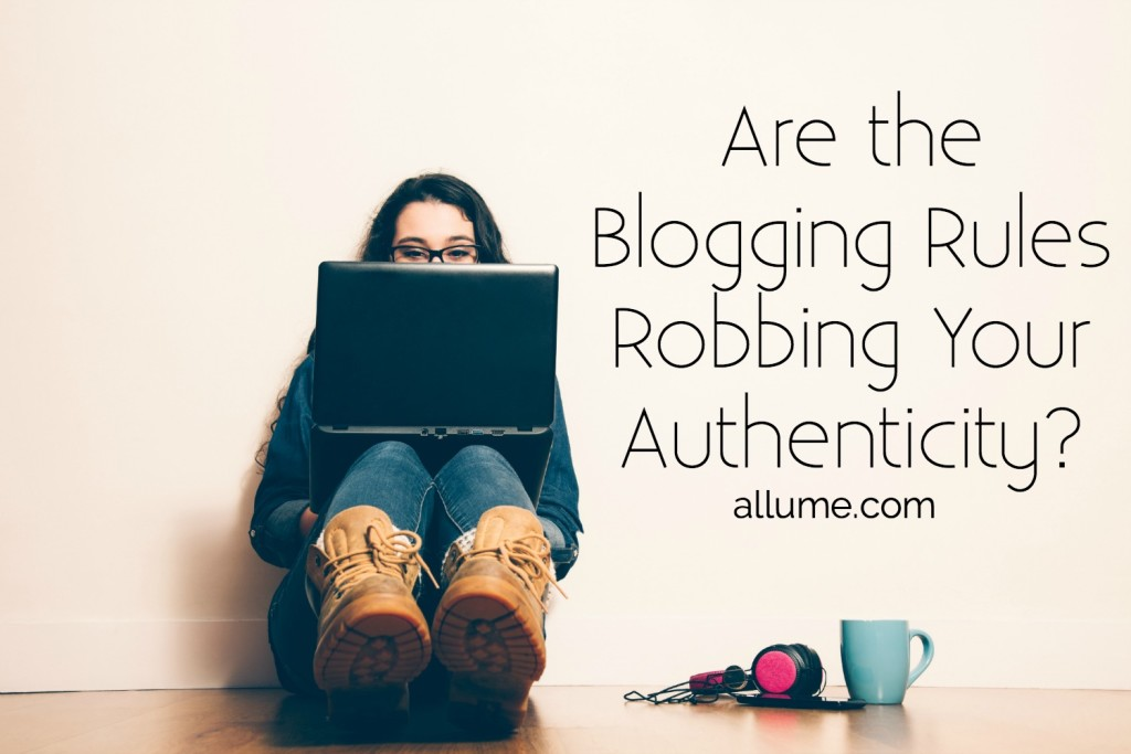 Don't give up your passion, your voice, for the sake of following the blogging rules. We need your authenticity.